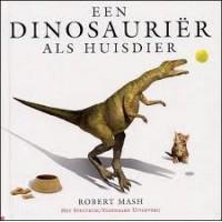 Mash, Robert: Een dinosaurier als huisdier