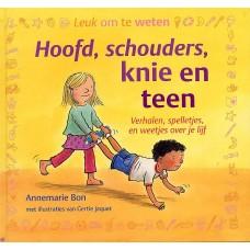 Bon, Annemarie en Gertie Jaquet: Hoofd, schouders, knie en teen ( verhalen, spelletjes en weetjes over je lijf)