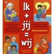Baseler, Marja en Dagmar Stam:  Ik + Jij = Wij (alles over vriendschap, liefde en geboorte)