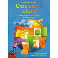 Stocklin-Meier, Susanne: Onze wereld is bont, ontdek de kleuren door verhalen, versjes en spelletjes